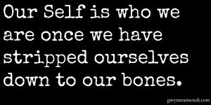 stripped down to our bones